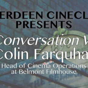 Aberdeen Cineclub Presents: In Conversation With Colin Farquhar, Head of Cinema Operations at BelmontFilmhouse